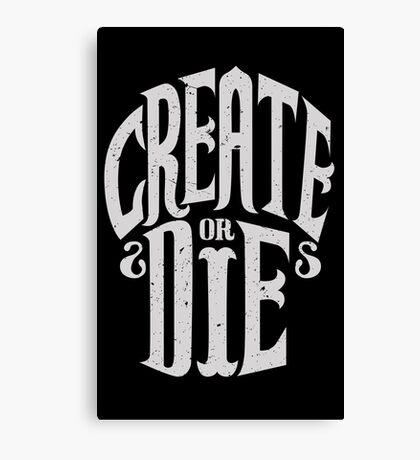 Create Or Die Canvas Print