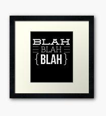Blah Blah Blah - Funny Humor Saying Quote  Framed Print