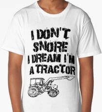 I Don't Snore I Dream Im A Tractor Long T-Shirt