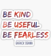 Be Kind, Be Useful, Be Fearless, Barack Obama Sticker