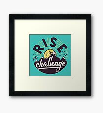 Rise to the challenge Framed Print