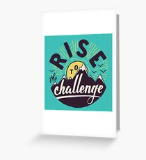 Rise to the challenge Greeting Card