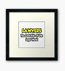 Lawyers ... The Cool Kids of The Legal World Framed Print