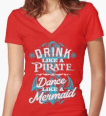 Drink Like A Pirate Dance Like A Mermaid Women's Fitted V-Neck T-Shirt