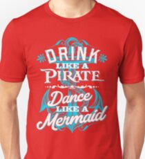 Drink Like A Pirate Dance Like A Mermaid Unisex T-Shirt
