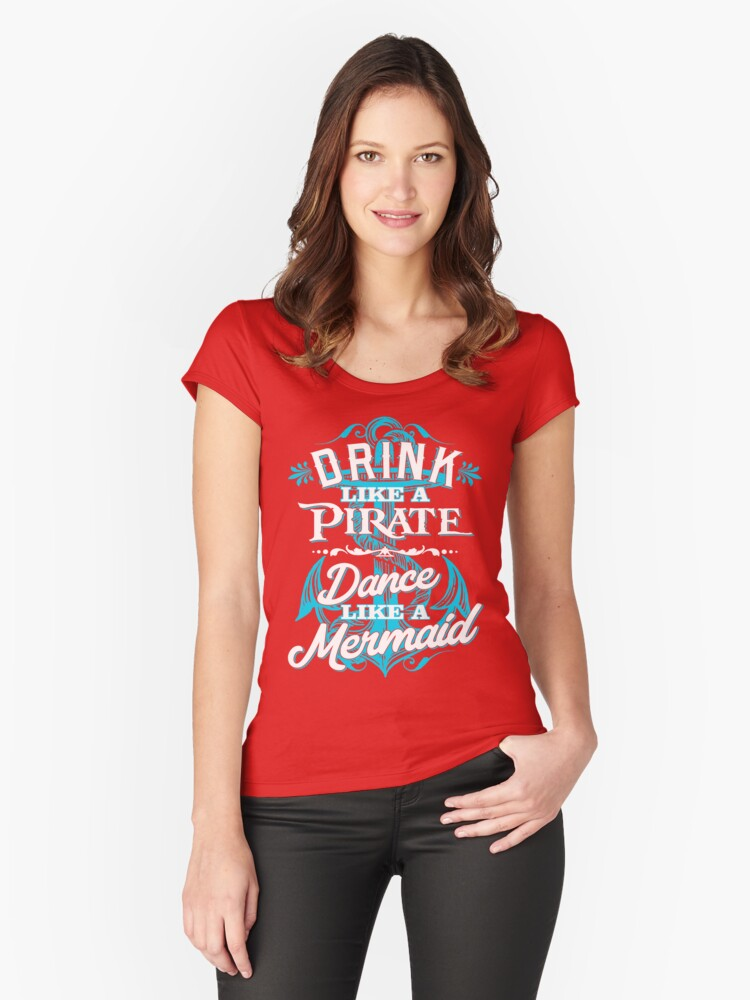 Drink Like A Pirate Dance Like A Mermaid Women's Fitted Scoop T-Shirt Front
