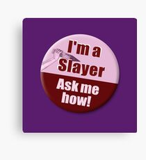 """""""I'm a Slayer, Ask Me How"""" pin - Buffy the Vampire Slayer Canvas Print"""