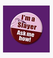 """""""I'm a Slayer, Ask Me How"""" pin - Buffy the Vampire Slayer Photographic Print"""