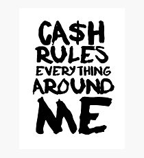 CASH RULES EVERYTHING AROUND ME Photographic Print