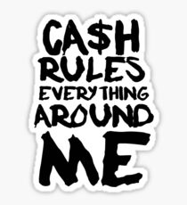 CASH RULES EVERYTHING AROUND ME Sticker