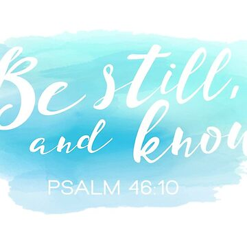 Be still and know - Psalm 46:10 by livcolorful