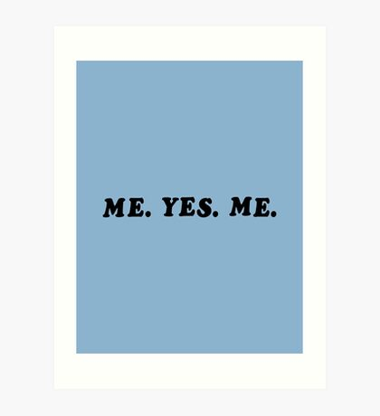 ME. YES. ME. Art Print
