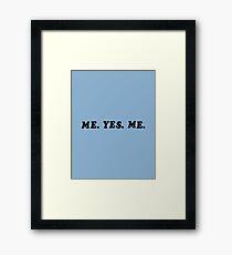 ME. YES. ME. Framed Print