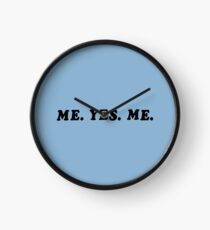 ME. YES. ME. Clock