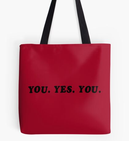 YOU. YES. YOU. Tote Bag