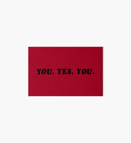YOU. YES. YOU. Art Board