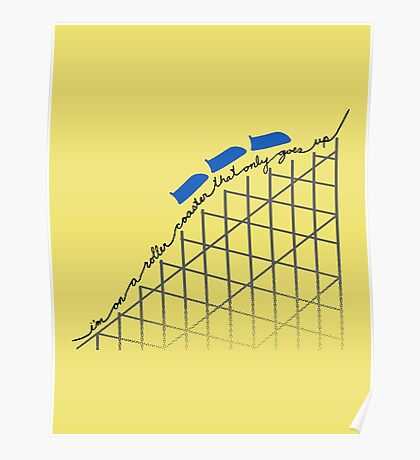 I'm On a Roller Coaster That Only Goes Up (Blue Cars) Poster