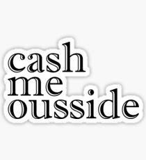 cash me ousside outside how bou dah Sticker
