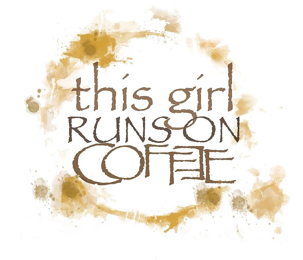 Girl Runs on  Coffee!   by studiobrg