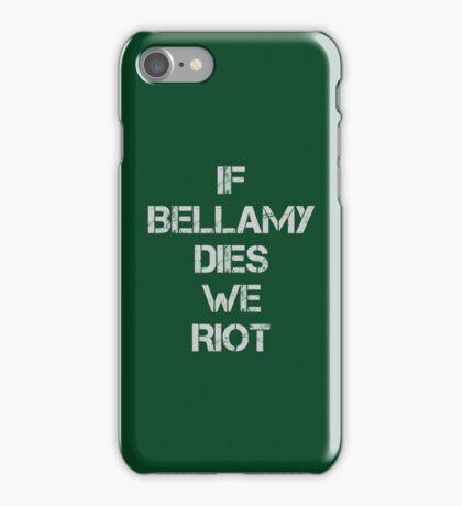 If Bellamy Dies We Riot iPhone Case/Skin