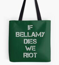 If Bellamy Dies We Riot Tote Bag
