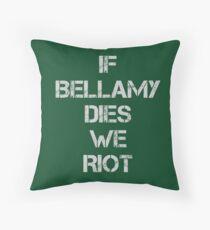 If Bellamy Dies We Riot Throw Pillow