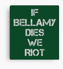 If Bellamy Dies We Riot Canvas Print