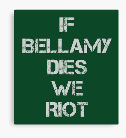 If Bellamy Dies We Riot Canvas Print