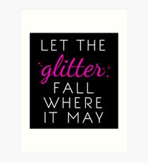Let the Glitter Fall Where it May (White Text) Art Print