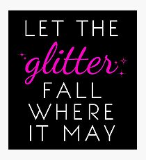 Let the Glitter Fall Where it May (White Text) Photographic Print