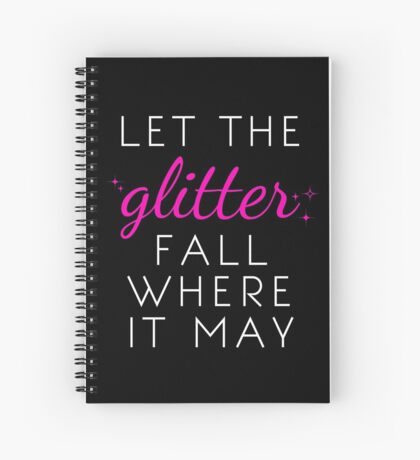 Let the Glitter Fall Where it May (White Text) Spiral Notebook
