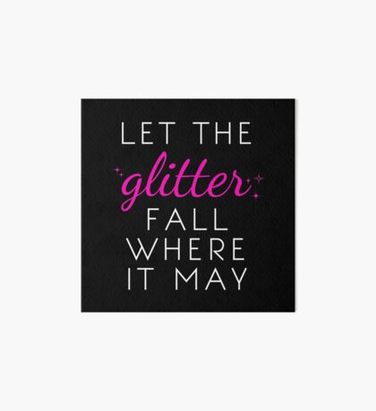 Let the Glitter Fall Where it May (White Text) Art Board