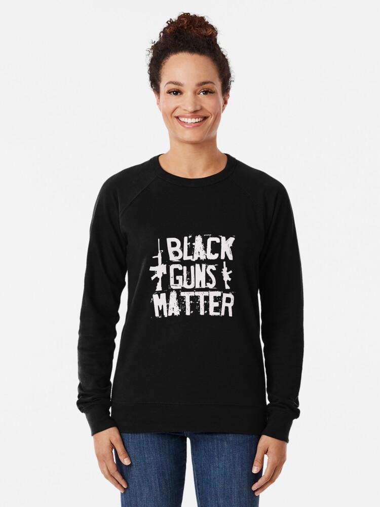 Alternate view of Black Guns Matter - Funny Humor Parody  Lightweight Sweatshirt