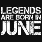 LEGENDS ARE BORN IN JUNE by katrinawaffles