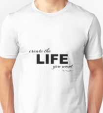Create the Life you Want T-Shirt