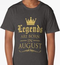 GIFT !!! LEGENDS ARE BORN IN AUGUST Long T-Shirt