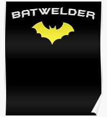 BATWELDER - Super Hero WELDER  Poster