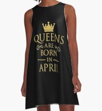 QUEEN ARE BORN IN APRIL A-Line Dress