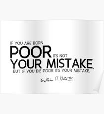 poor is your mistake - bill gates Poster