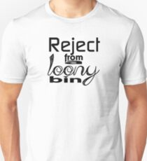 Reject from a loony bin Unisex T-Shirt