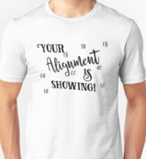 Your Alignment is Showing Unisex T-Shirt