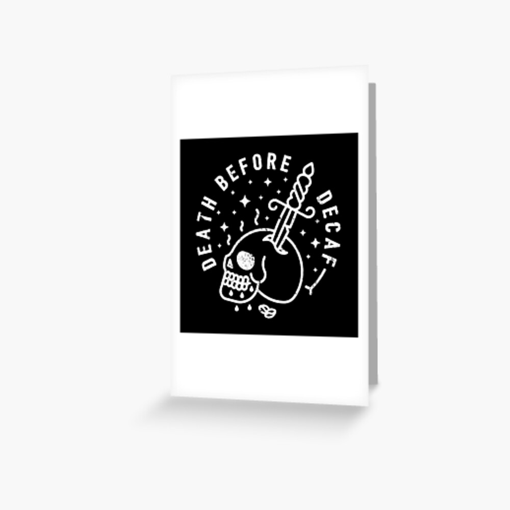 Death Before Decaf Greeting Card