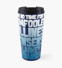 I have no time for your tomfoolery, silliness, nonsense, malarkey or shenanigans Travel Mug