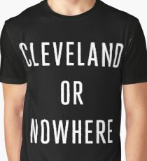 Cleveland or Nowhere - LeBron James Graphic T-Shirt