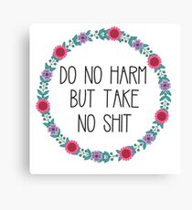 Do No Harm But Take No Shit Canvas Print