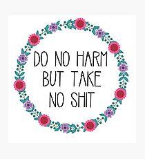 Do No Harm But Take No Shit Photographic Print