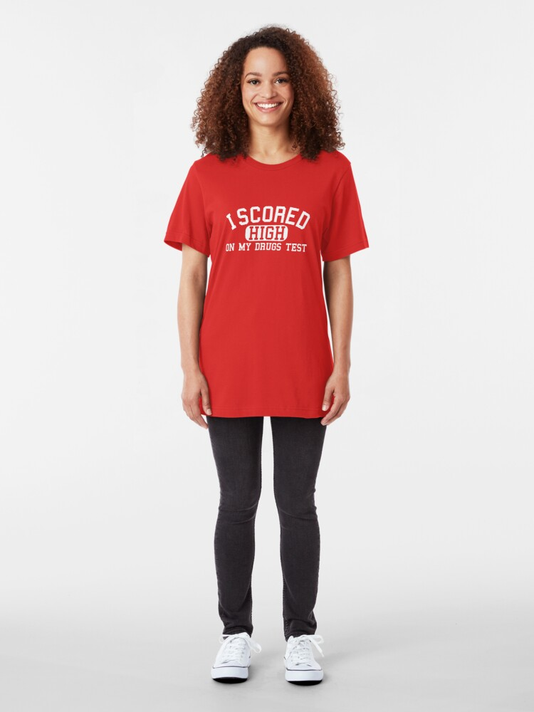 Alternate view of I Scored High On My Drugs Test Slim Fit T-Shirt