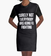 Surely Not Everybody Was Kung Fu Fighting Graphic T-Shirt Dress