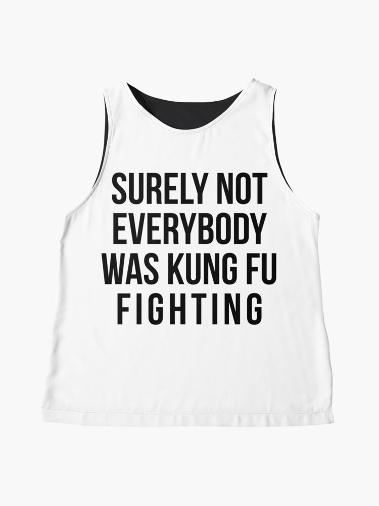 Alternate view of Surely Not Everybody Was Kung Fu Fighting Sleeveless Top