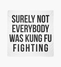 Surely Not Everybody Was Kung Fu Fighting Scarf